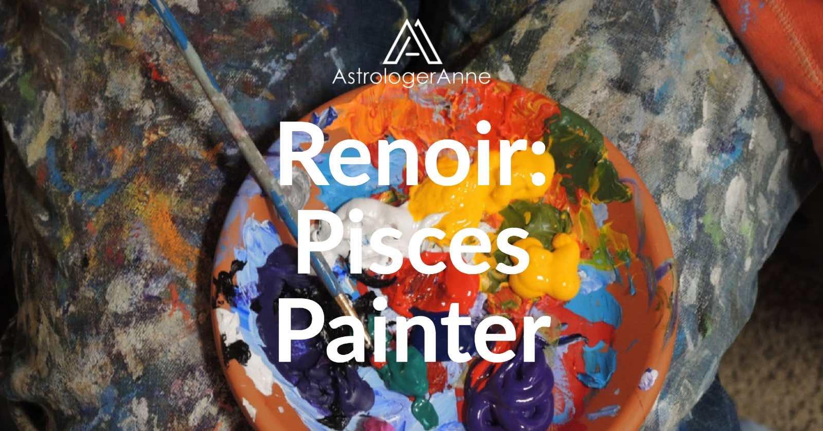 Pierre Auguste Renoir - Impressionist and Pisces painter