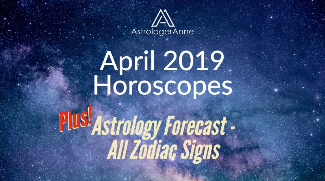 April 2019 astrology forecast and monthly horoscopes