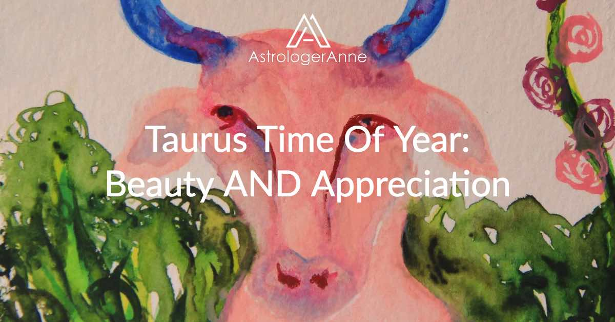 Taurus Time - It Brings Beauty And Appreciation